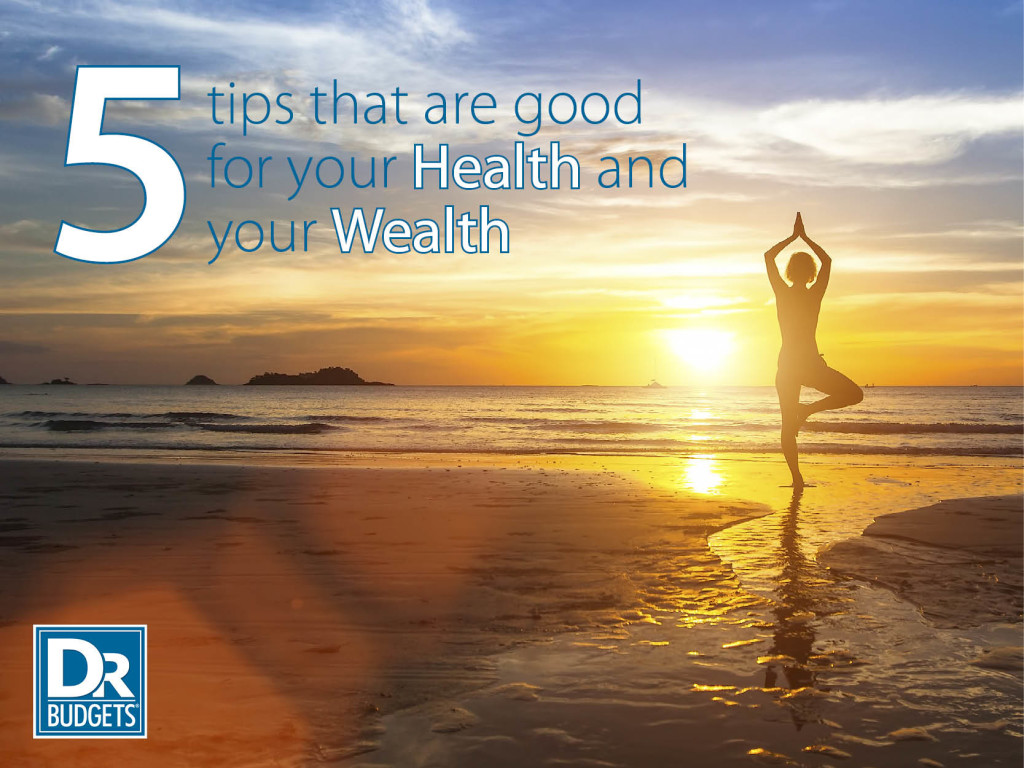 5 Tips That Are Good for Your Health and Your Wealth