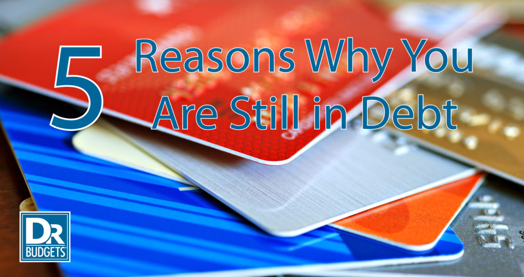 5 Reasons Why You Are Still in Debt