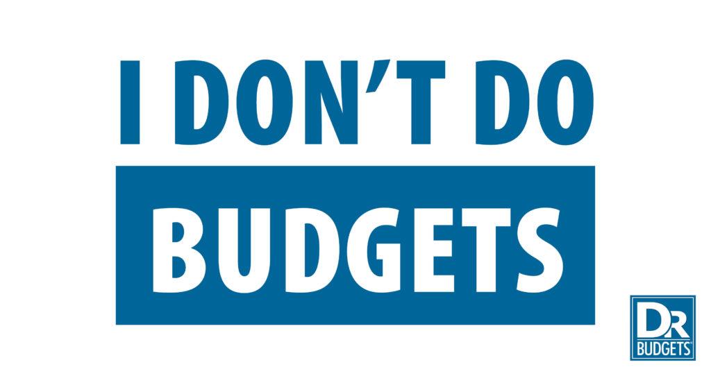 Why I Don't Do Budgets